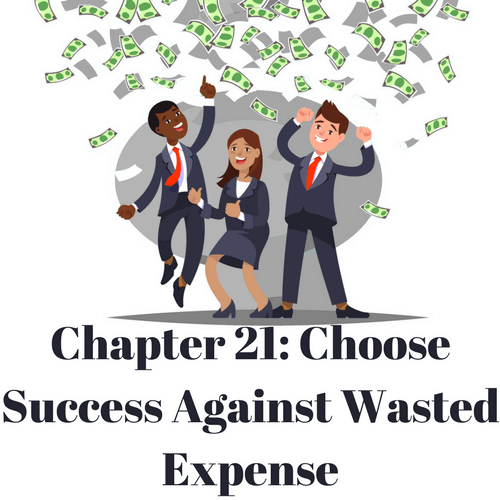 Choose success against wasted expense