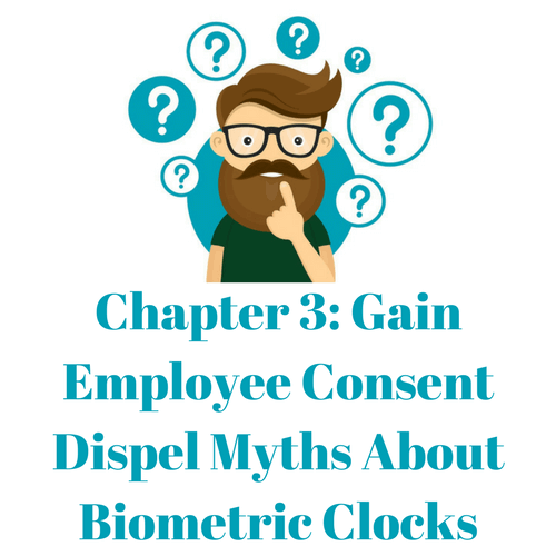 Gain employee consent dispel myths about biometric clocks
