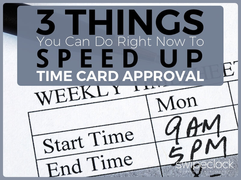 3 Things You Can Do Right Now To Speed Up Time Card Approvals