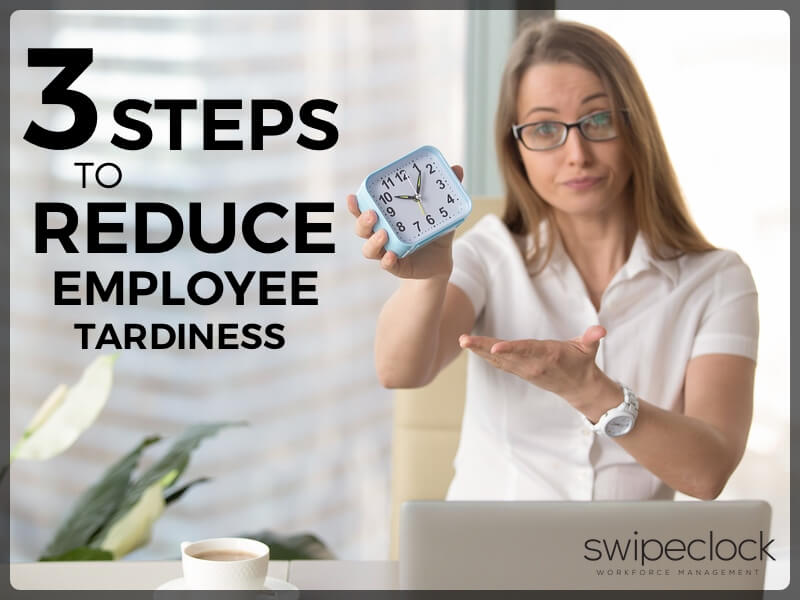 3 Steps To Reduce Employee Tardiness
