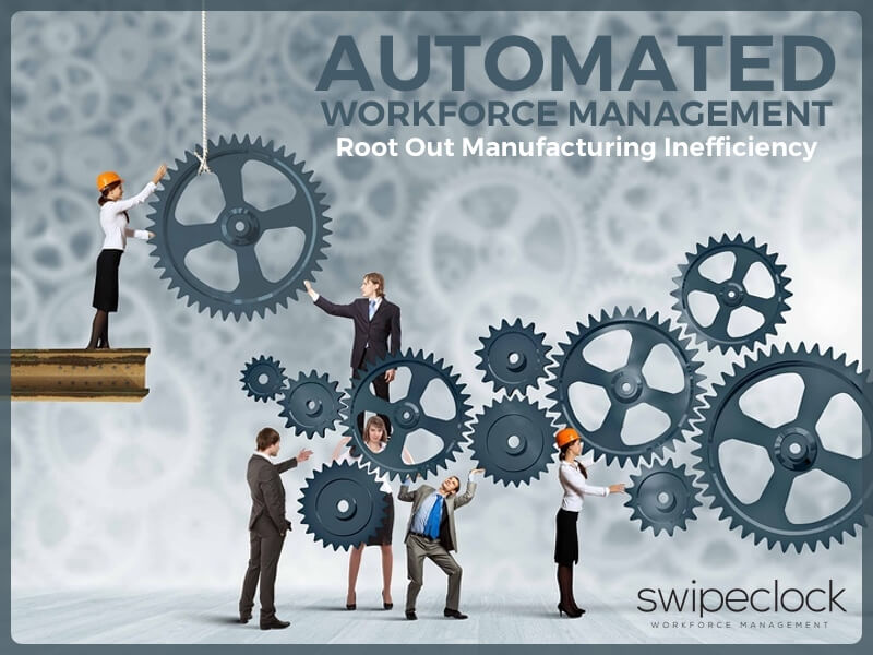 Automated Workforce Management: Root Out Manufacturing Inefficiency