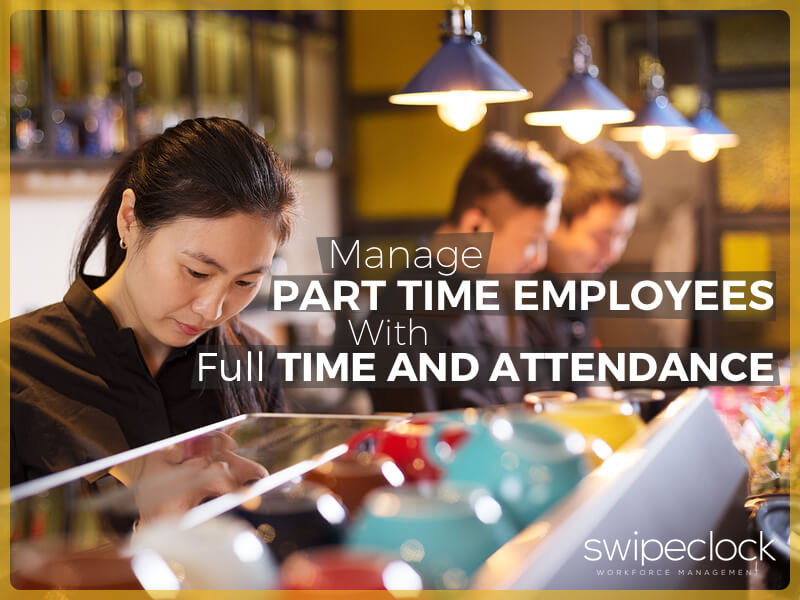 manage part time employees with time and attendance