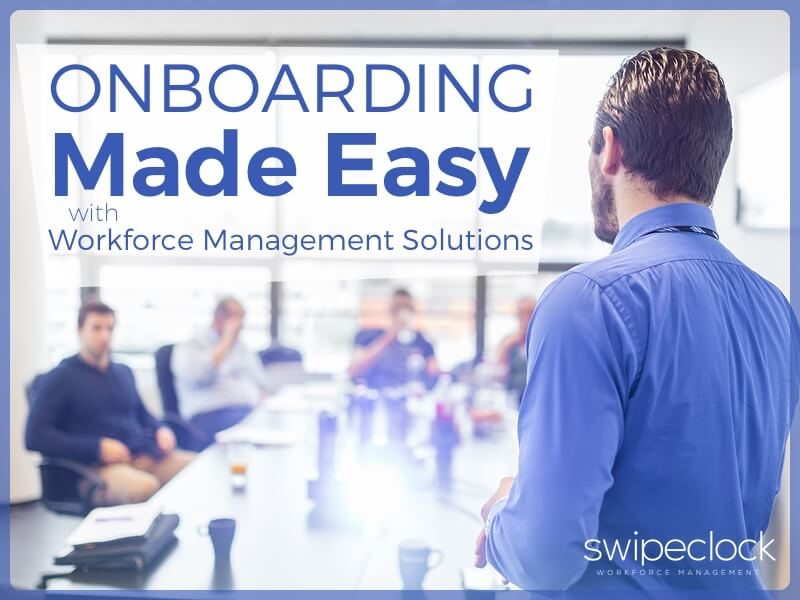 Onboarding Made Easy With Workforce Management