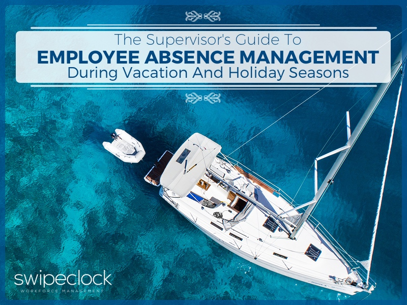 The Supervisor's Guide To Employee Absence Management During Vacation And Holiday Seasons