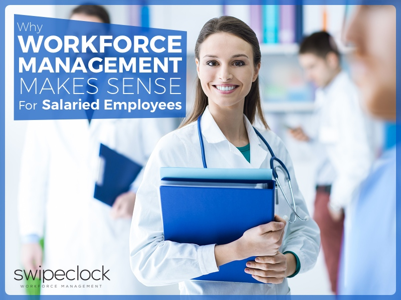 Why Workforce Management Makes Sense For Salaried Employees